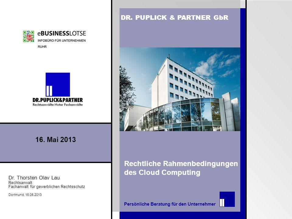 [ Rechtliche Rahmenbedingungen des Cloud Computing Persönliche Beratung für den Unternehmer DR. PUPLICK & PARTNER GbR Dr. Thorsten Olav Lau Rechtsanwa