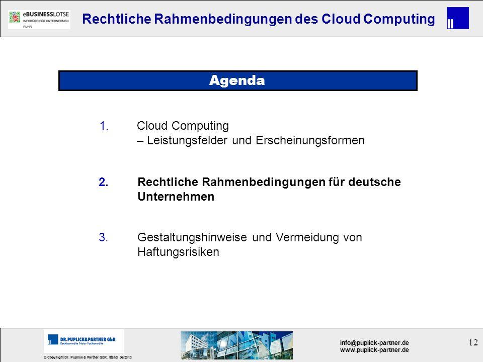 12 © Copyright Dr. Puplick & Partner GbR, Stand 05/2013 info@puplick-partner.dewww.puplick-partner.de Rechtliche Rahmenbedingungen des Cloud Computing
