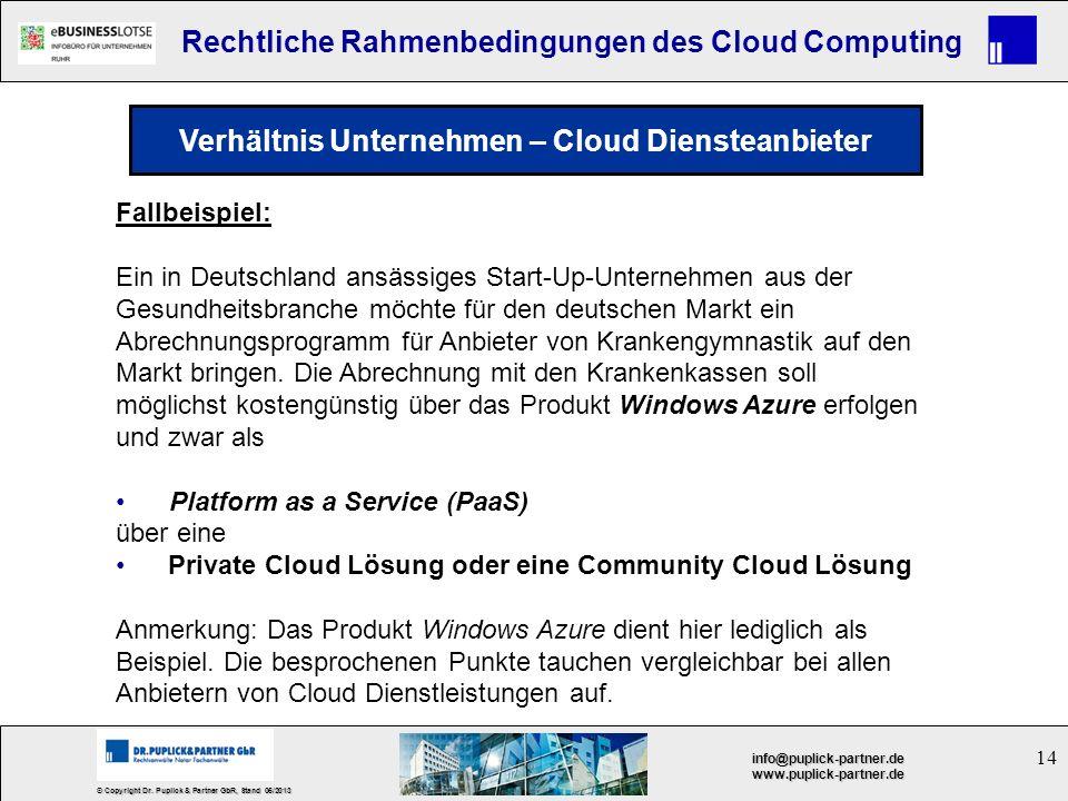 14 © Copyright Dr. Puplick & Partner GbR, Stand 05/2013 info@puplick-partner.dewww.puplick-partner.de Rechtliche Rahmenbedingungen des Cloud Computing