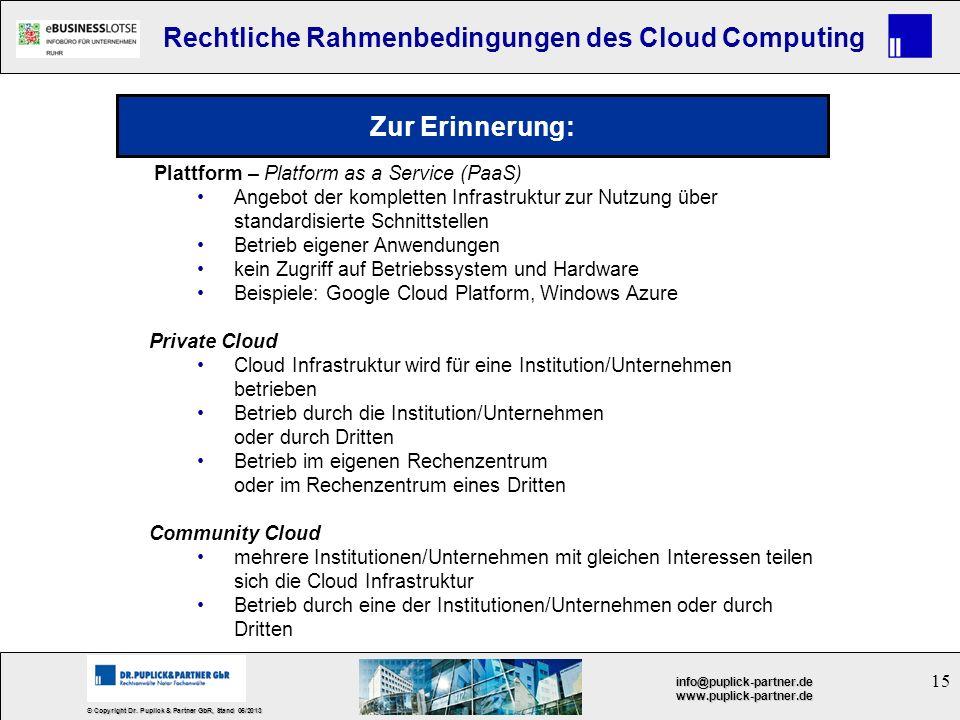15 © Copyright Dr. Puplick & Partner GbR, Stand 05/2013 info@puplick-partner.dewww.puplick-partner.de Rechtliche Rahmenbedingungen des Cloud Computing