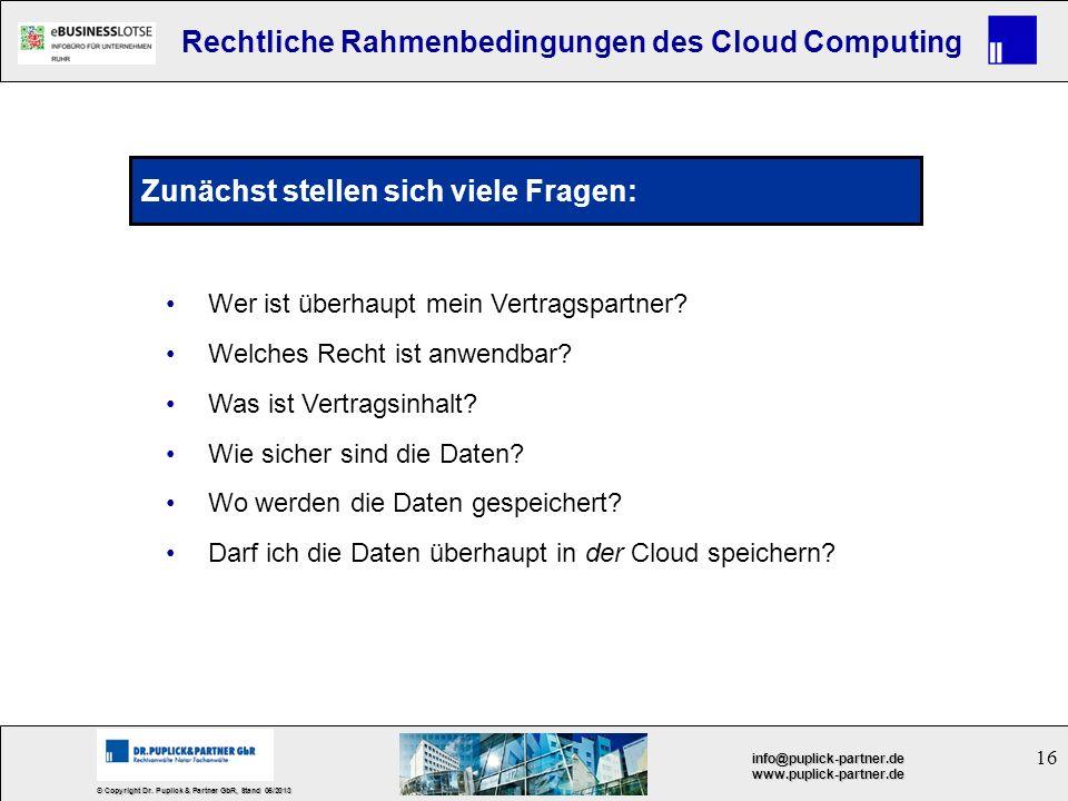 16 © Copyright Dr. Puplick & Partner GbR, Stand 05/2013 info@puplick-partner.dewww.puplick-partner.de Rechtliche Rahmenbedingungen des Cloud Computing