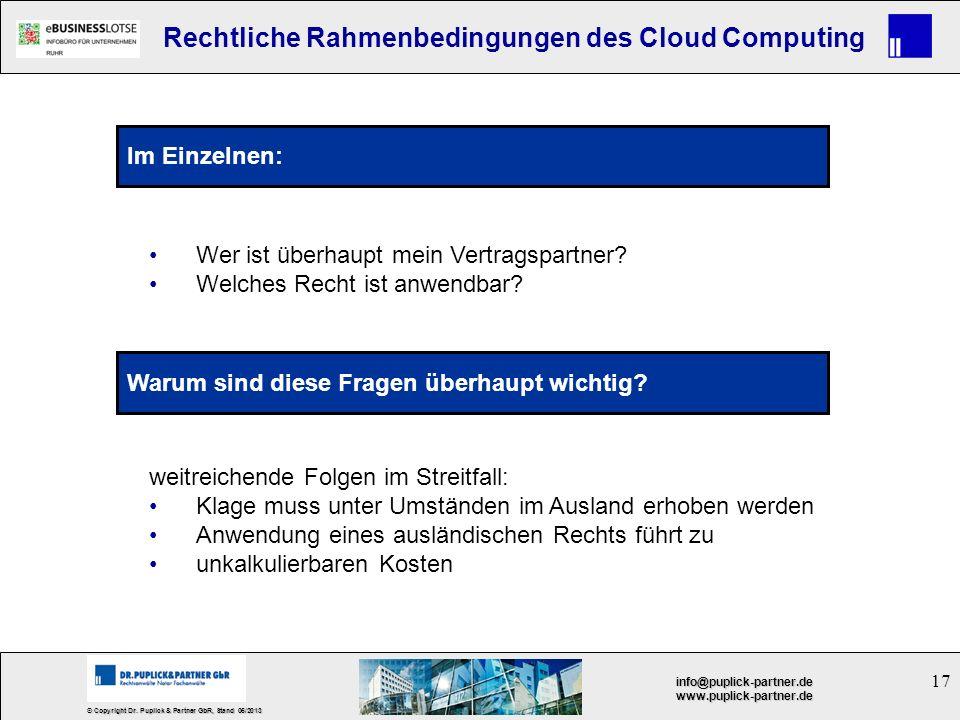 17 © Copyright Dr. Puplick & Partner GbR, Stand 05/2013 info@puplick-partner.dewww.puplick-partner.de Rechtliche Rahmenbedingungen des Cloud Computing