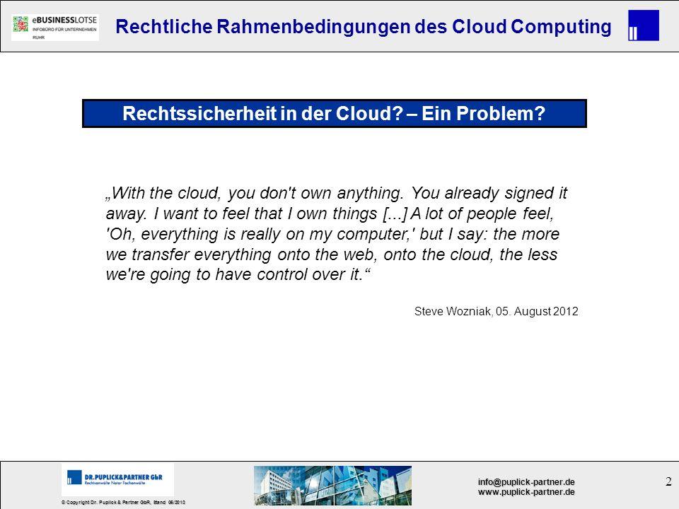 2 © Copyright Dr. Puplick & Partner GbR, Stand 05/2013 info@puplick-partner.dewww.puplick-partner.de Rechtliche Rahmenbedingungen des Cloud Computing