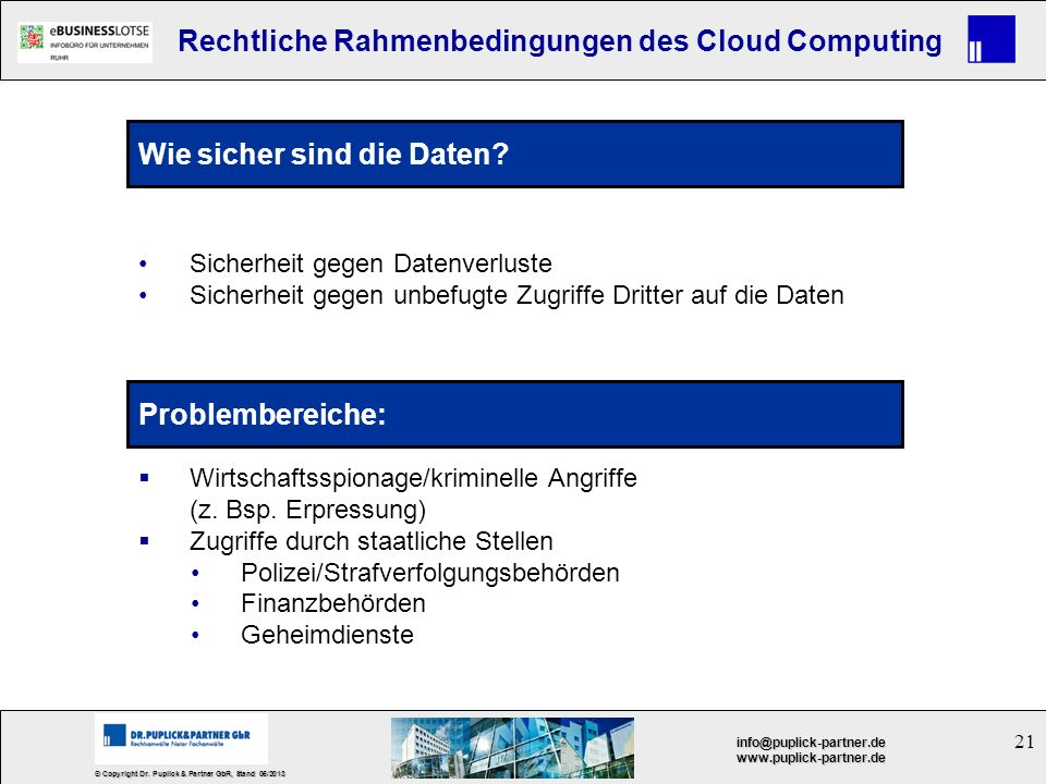 21 © Copyright Dr. Puplick & Partner GbR, Stand 05/2013 info@puplick-partner.dewww.puplick-partner.de Rechtliche Rahmenbedingungen des Cloud Computing