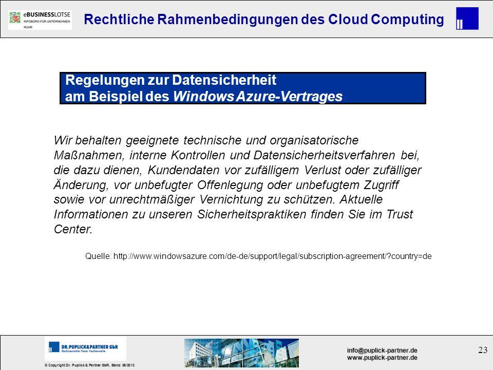 23 © Copyright Dr. Puplick & Partner GbR, Stand 05/2013 info@puplick-partner.dewww.puplick-partner.de Rechtliche Rahmenbedingungen des Cloud Computing