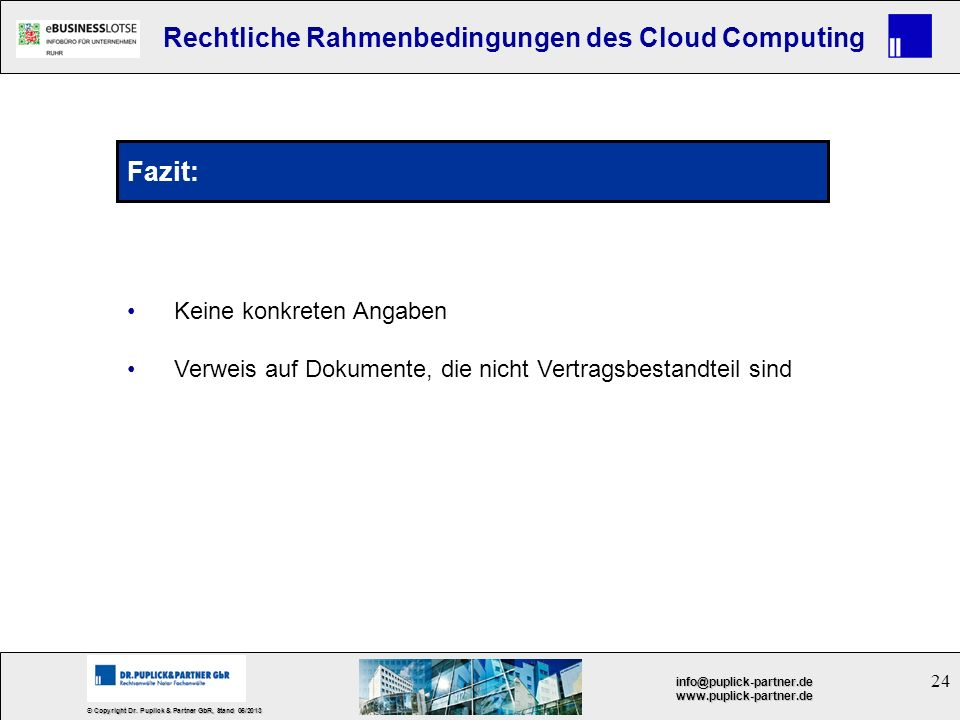 24 © Copyright Dr. Puplick & Partner GbR, Stand 05/2013 info@puplick-partner.dewww.puplick-partner.de Rechtliche Rahmenbedingungen des Cloud Computing