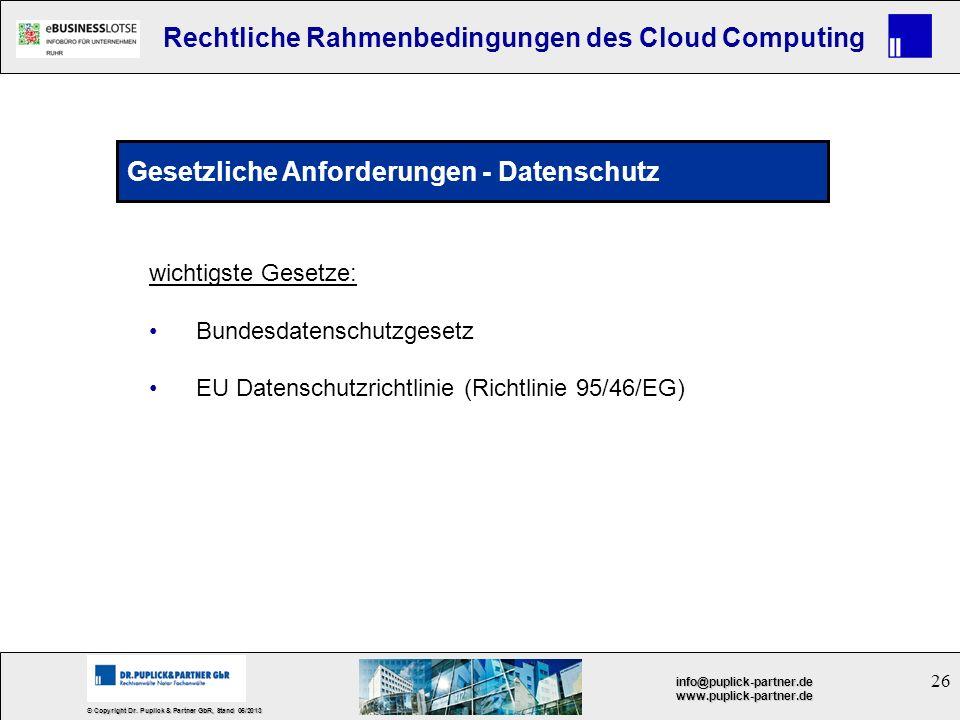 26 © Copyright Dr. Puplick & Partner GbR, Stand 05/2013 info@puplick-partner.dewww.puplick-partner.de Rechtliche Rahmenbedingungen des Cloud Computing