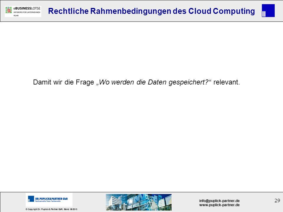 29 © Copyright Dr. Puplick & Partner GbR, Stand 05/2013 info@puplick-partner.dewww.puplick-partner.de Rechtliche Rahmenbedingungen des Cloud Computing