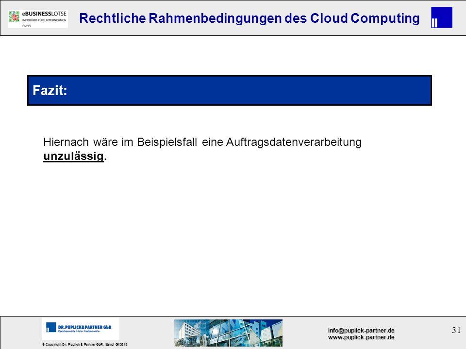 31 © Copyright Dr. Puplick & Partner GbR, Stand 05/2013 info@puplick-partner.dewww.puplick-partner.de Rechtliche Rahmenbedingungen des Cloud Computing