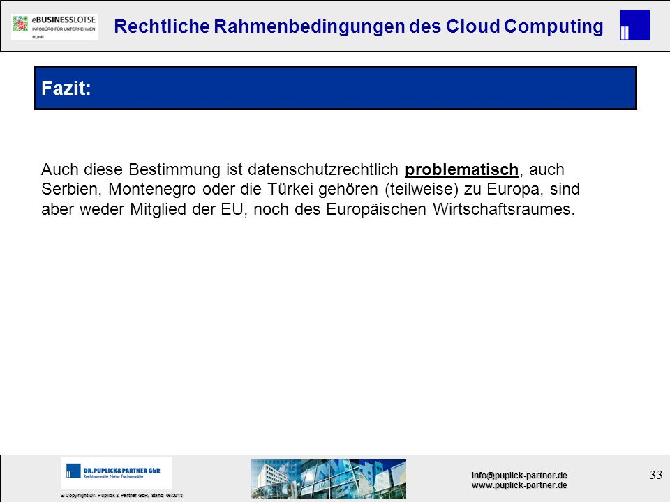 33 © Copyright Dr. Puplick & Partner GbR, Stand 05/2013 info@puplick-partner.dewww.puplick-partner.de Rechtliche Rahmenbedingungen des Cloud Computing