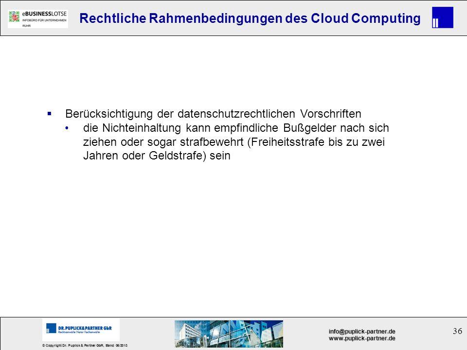 36 © Copyright Dr. Puplick & Partner GbR, Stand 05/2013 info@puplick-partner.dewww.puplick-partner.de Rechtliche Rahmenbedingungen des Cloud Computing