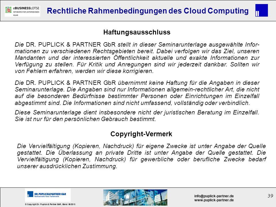 39 © Copyright Dr. Puplick & Partner GbR, Stand 05/2013 info@puplick-partner.dewww.puplick-partner.de Rechtliche Rahmenbedingungen des Cloud Computing