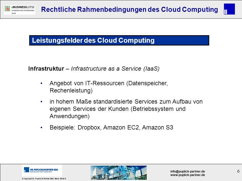 6 © Copyright Dr. Puplick & Partner GbR, Stand 05/2013 info@puplick-partner.dewww.puplick-partner.de Rechtliche Rahmenbedingungen des Cloud Computing
