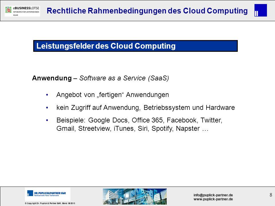 8 © Copyright Dr. Puplick & Partner GbR, Stand 05/2013 info@puplick-partner.dewww.puplick-partner.de Rechtliche Rahmenbedingungen des Cloud Computing