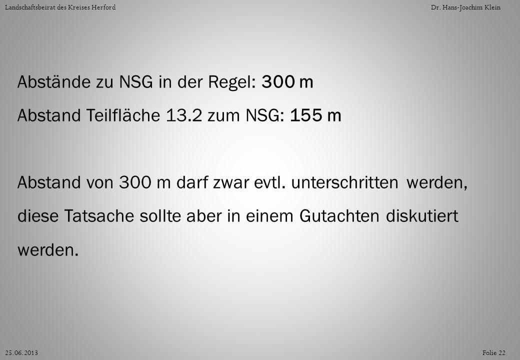 Abstände zu NSG in der Regel: 300 m Abstand Teilfläche 13.2 zum NSG: 155 m Abstand von 300 m darf zwar evtl. unterschritten werden, diese Tatsache sol