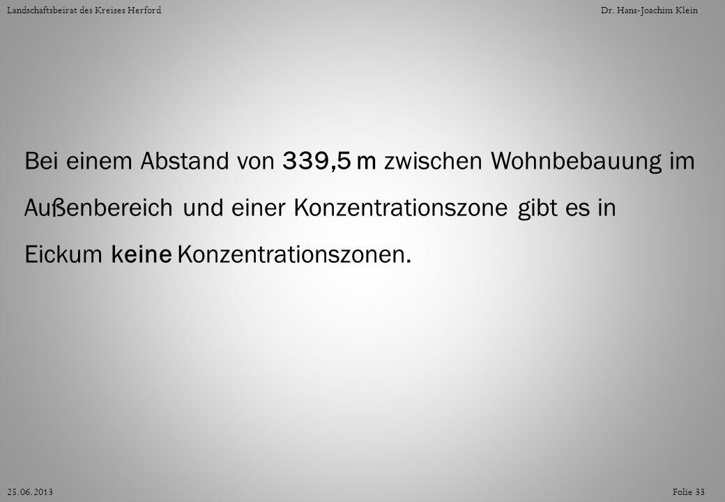 Folie 3325.06.2013 Landschaftsbeirat des Kreises HerfordDr. Hans-Joachim Klein Bei einem Abstand von 339,5 m zwischen Wohnbebauung im Außenbereich und