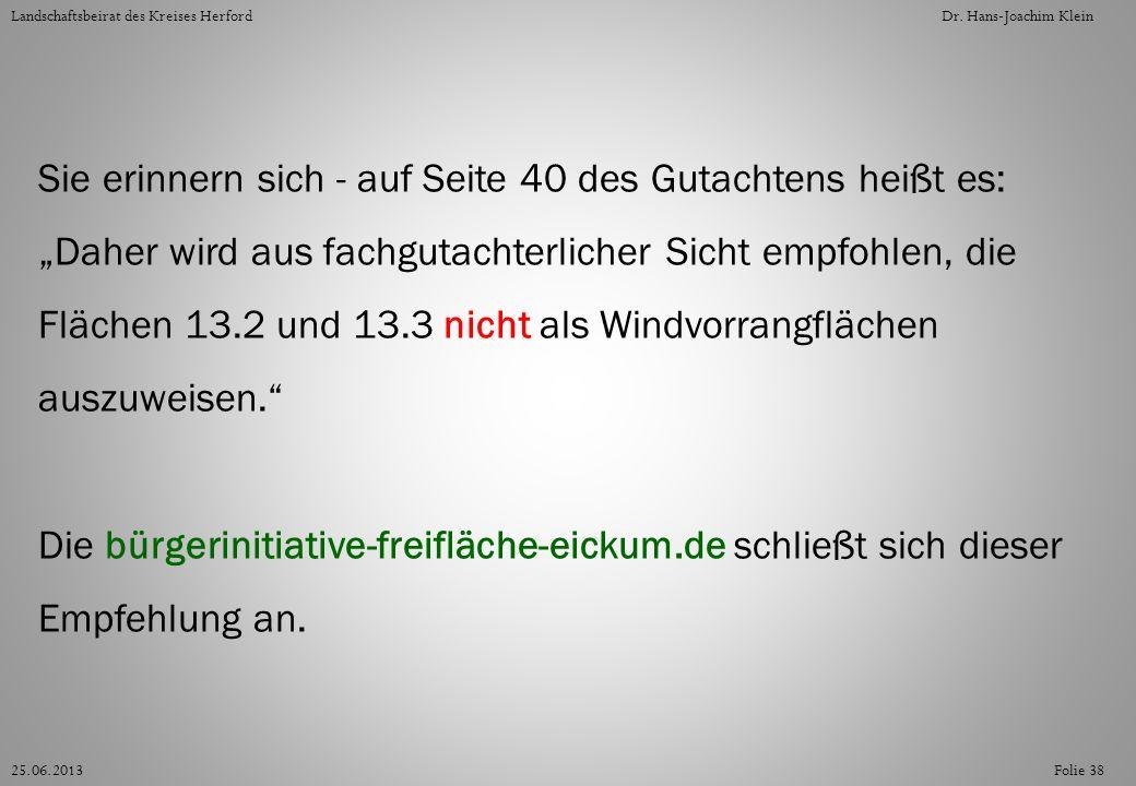 Folie 3825.06.2013 Landschaftsbeirat des Kreises HerfordDr. Hans-Joachim Klein Sie erinnern sich - auf Seite 40 des Gutachtens heißt es: Daher wird au