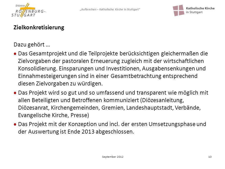 Aufbrechen – Katholische Kirche in Stuttgart 10 Zielkonkretisierung Dazu gehört … Das Gesamtprojekt und die Teilprojekte berücksichtigen gleichermaßen