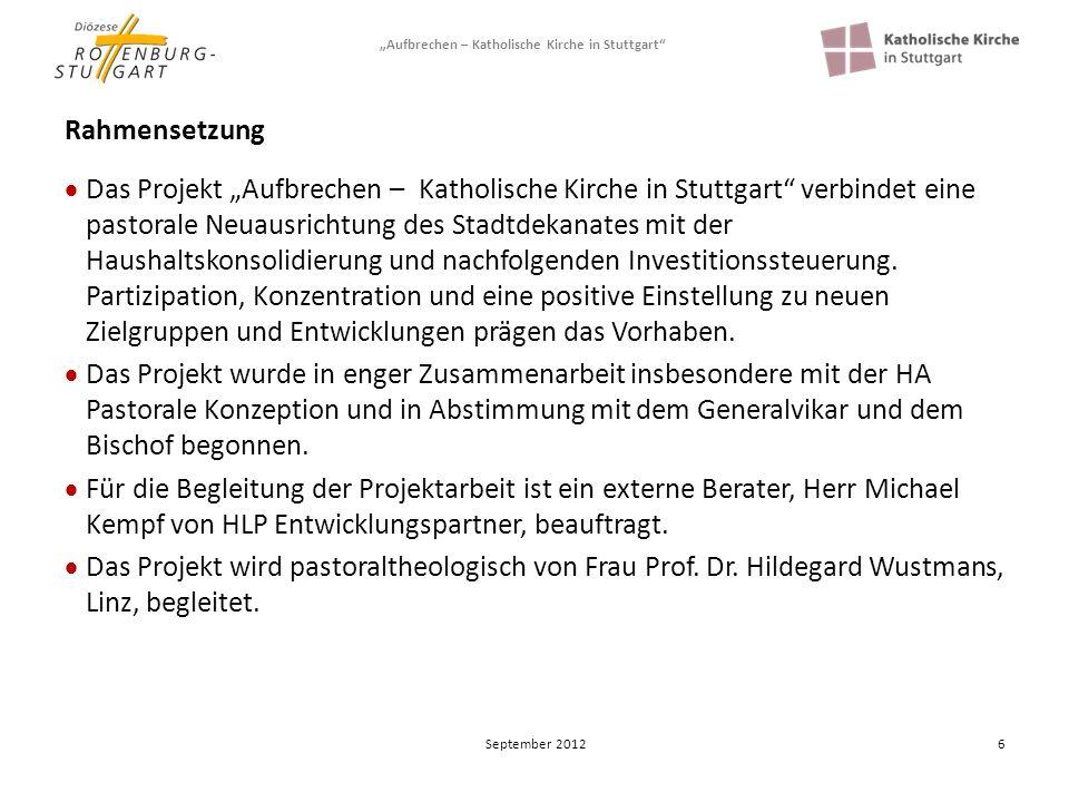 Aufbrechen – Katholische Kirche in Stuttgart 6 Rahmensetzung Das Projekt Aufbrechen – Katholische Kirche in Stuttgart verbindet eine pastorale Neuausr