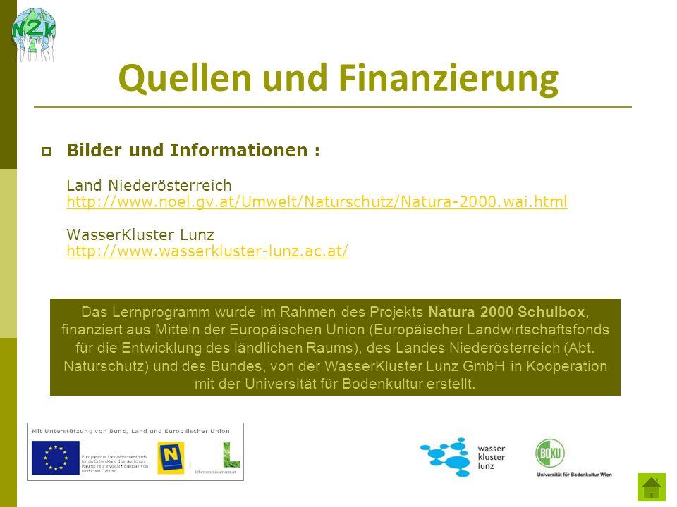 Quellen und Finanzierung Bilder und Informationen : Land Niederösterreich http://www.noel.gv.at/Umwelt/Naturschutz/Natura-2000.wai.html WasserKluster