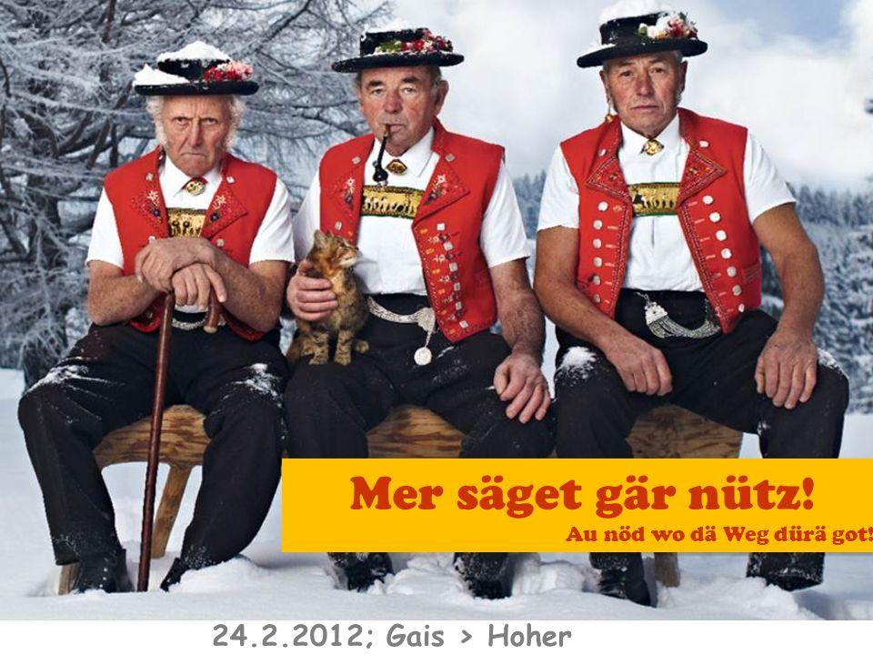 Mer säget gär nütz! Au nöd wo dä Weg dürä got! 24.2.2012; Gais > Hoher Hirschberg > Gais
