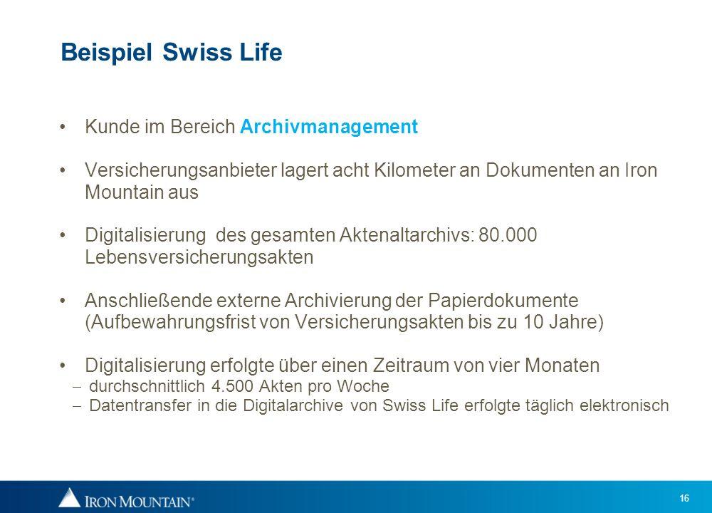 16 Beispiel Swiss Life Kunde im Bereich Archivmanagement Versicherungsanbieter lagert acht Kilometer an Dokumenten an Iron Mountain aus Digitalisierun