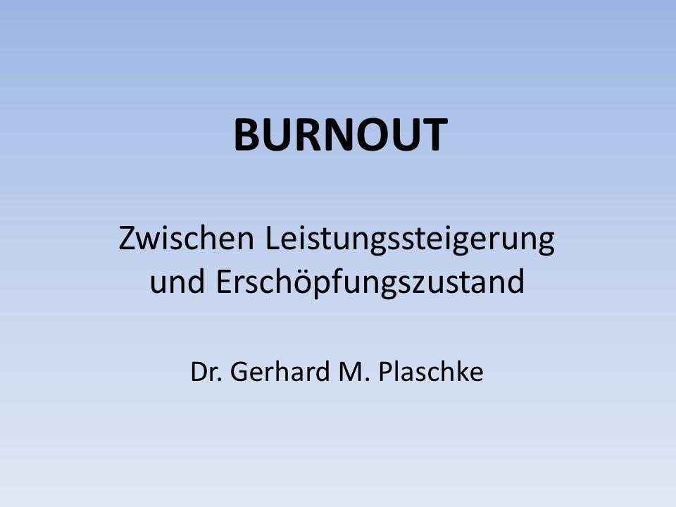 BURNOUT Zwischen Leistungssteigerung und Erschöpfungszustand Dr. Gerhard M. Plaschke