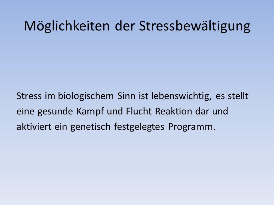 Möglichkeiten der Stressbewältigung Stress im biologischem Sinn ist lebenswichtig, es stellt eine gesunde Kampf und Flucht Reaktion dar und aktiviert ein genetisch festgelegtes Programm.
