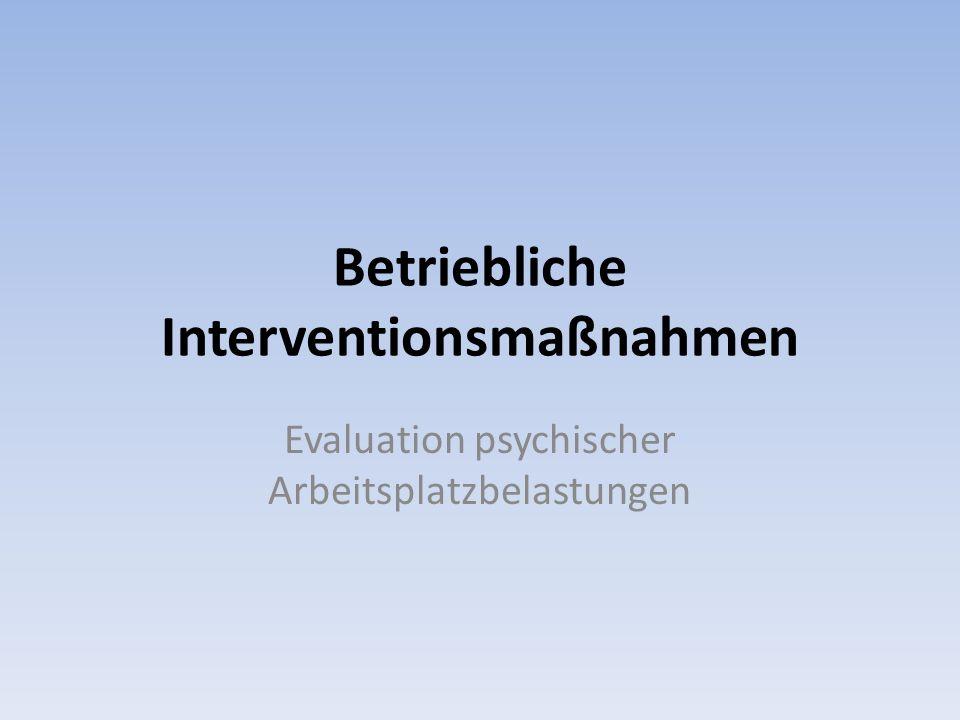 Betriebliche Interventionsmaßnahmen Evaluation psychischer Arbeitsplatzbelastungen