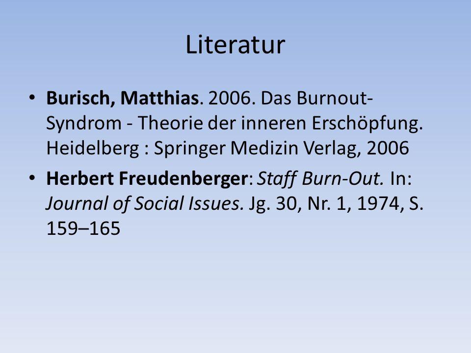 Literatur Burisch, Matthias. 2006. Das Burnout- Syndrom - Theorie der inneren Erschöpfung.