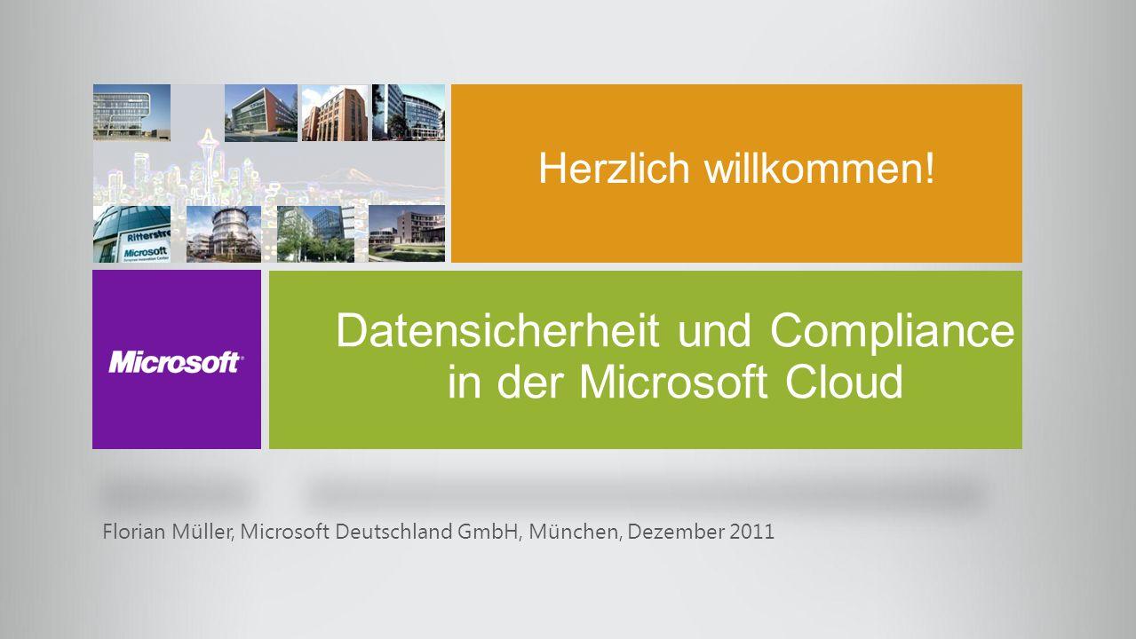 Herzlich willkommen! Florian Müller, Microsoft Deutschland GmbH, München, Dezember 2011 Datensicherheit und Compliance in der Microsoft Cloud