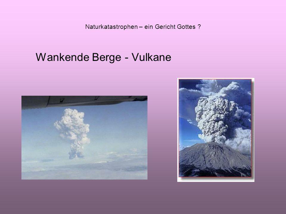 Naturkatastrophen – ein Gericht Gottes ? Wankende Berge - Vulkane