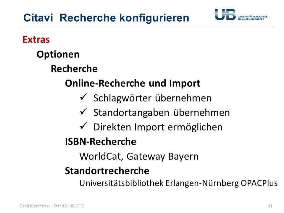 Citavi Recherche konfigurieren Gerdi Koschatzky | Stand 21.10.201311 Extras Optionen Recherche Online-Recherche und Import Schlagwörter übernehmen Sta