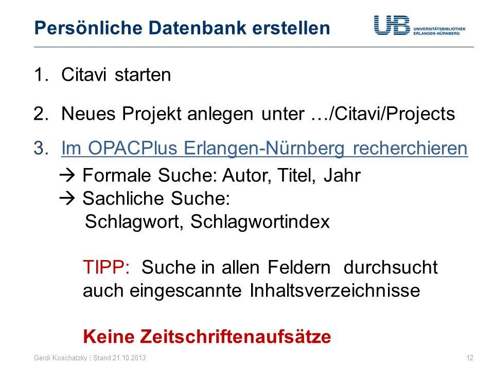 Persönliche Datenbank erstellen Gerdi Koschatzky | Stand 21.10.201312 1.Citavi starten 2.Neues Projekt anlegen unter …/Citavi/Projects 3.Im OPACPlus E
