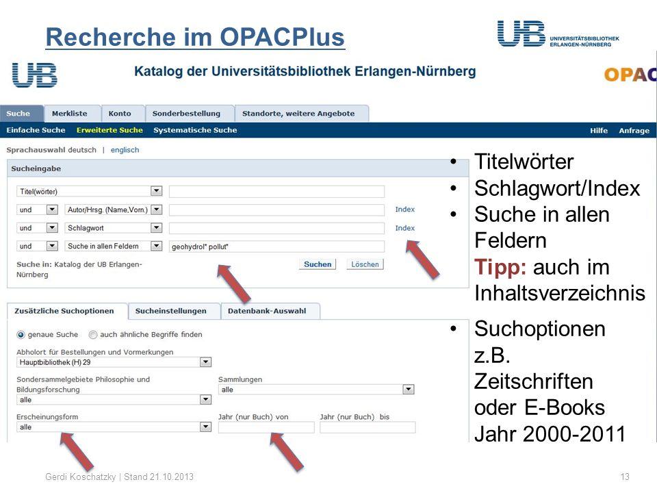 Recherche im OPACPlus Gerdi Koschatzky | Stand 21.10.201313 Titelwörter Schlagwort/Index Suche in allen Feldern Tipp: auch im Inhaltsverzeichnis Sucho