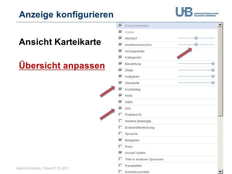 Anzeige konfigurieren Gerdi Koschatzky | Stand 21.10.201316 Ansicht Karteikarte Übersicht anpassen