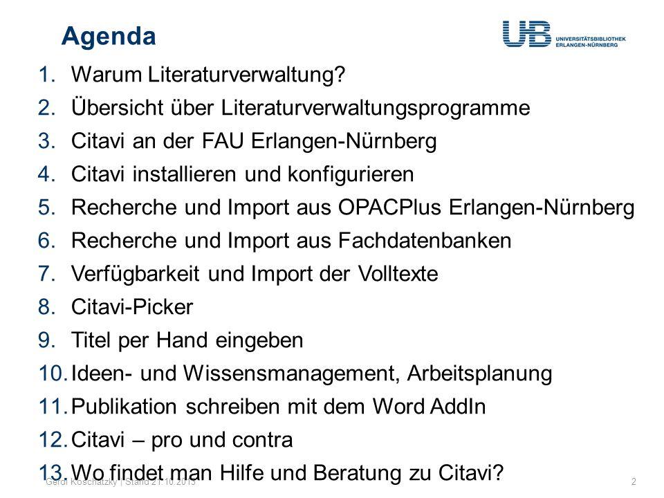Agenda Gerdi Koschatzky | Stand 21.10.20132 1.Warum Literaturverwaltung? 2.Übersicht über Literaturverwaltungsprogramme 3.Citavi an der FAU Erlangen-N
