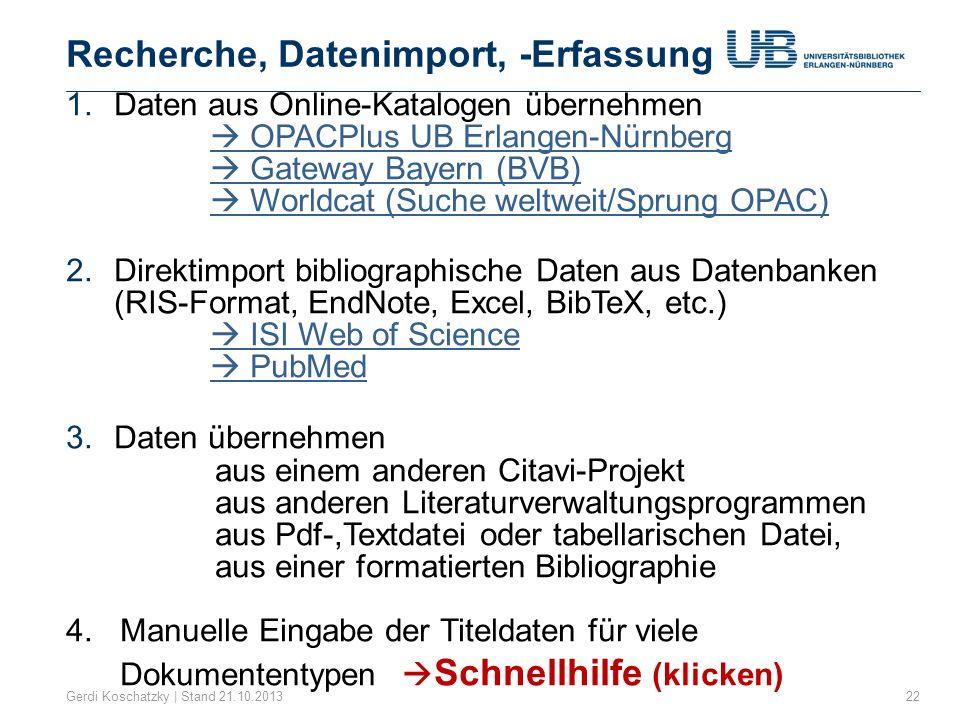 Recherche, Datenimport, -Erfassung Gerdi Koschatzky | Stand 21.10.201322 1.Daten aus Online-Katalogen übernehmen OPACPlus UB Erlangen-Nürnberg Gateway