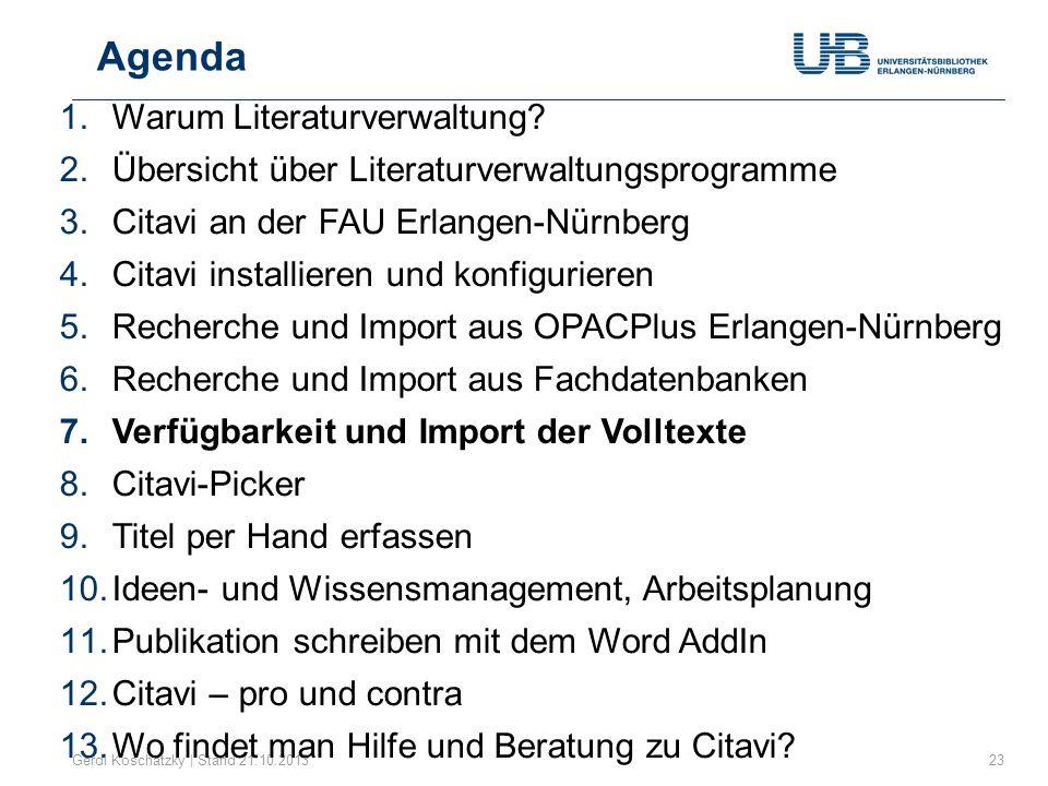Agenda Gerdi Koschatzky | Stand 21.10.201323 1.Warum Literaturverwaltung? 2.Übersicht über Literaturverwaltungsprogramme 3.Citavi an der FAU Erlangen-