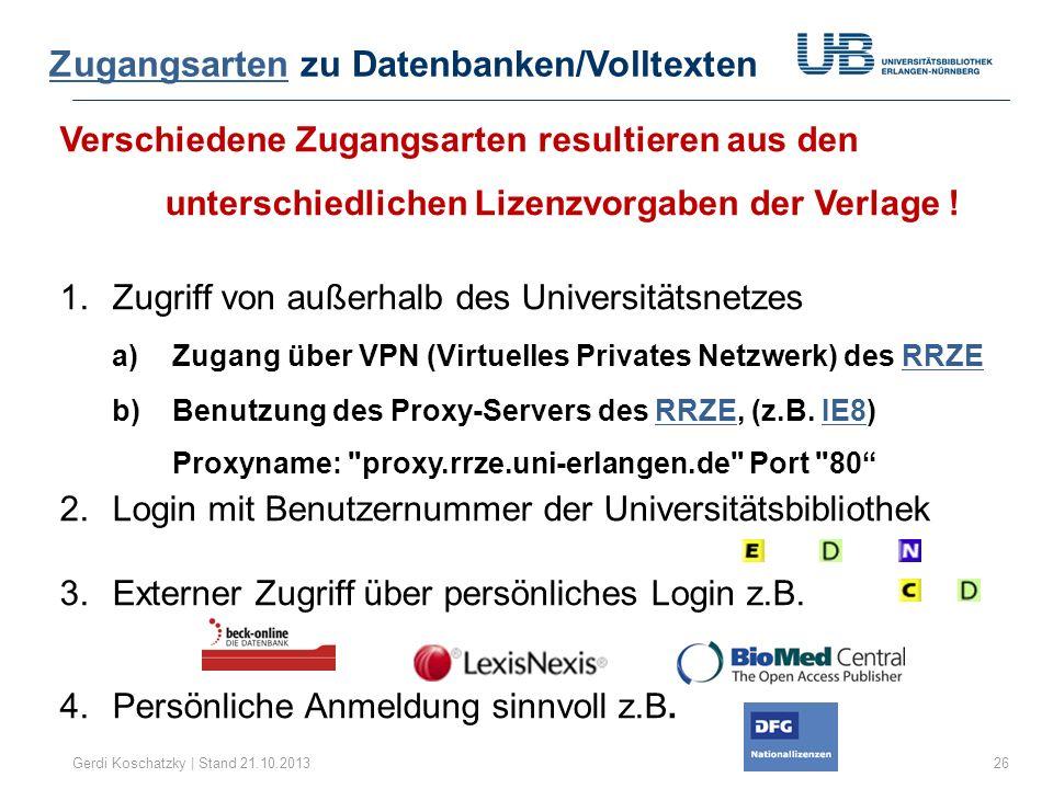 Verschiedene Zugangsarten resultieren aus den unterschiedlichen Lizenzvorgaben der Verlage ! 1.Zugriff von außerhalb des Universitätsnetzes a) Zugang
