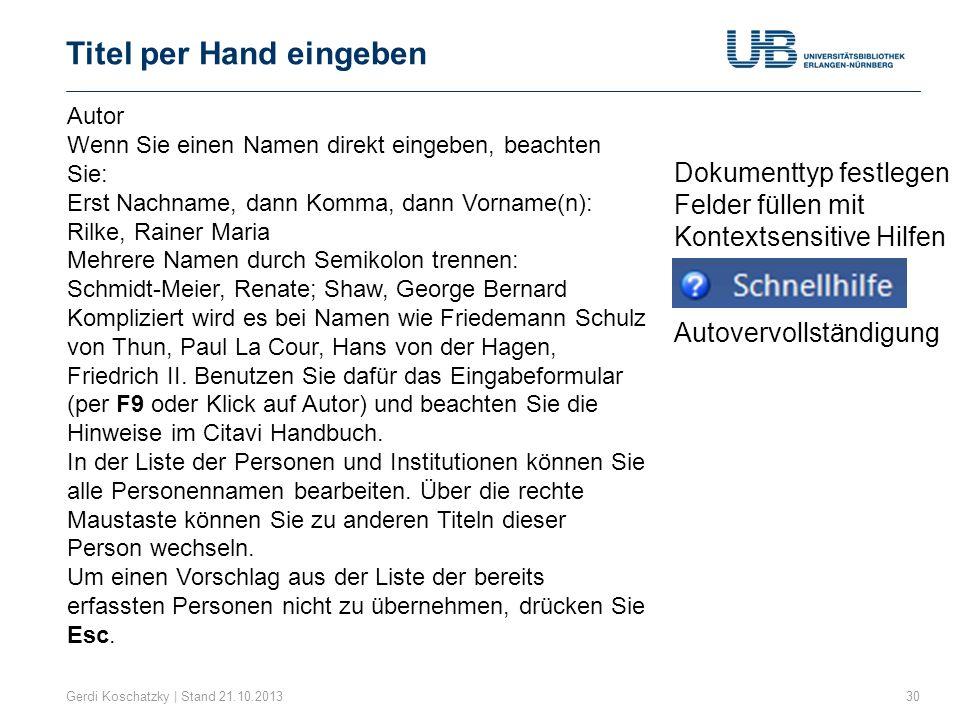Titel per Hand eingeben Gerdi Koschatzky | Stand 21.10.201330 1.Dokumenttyp festlegen 2.Felder füllen mit 3.Kontextsensitive Hilfen 4.Autovervollständ