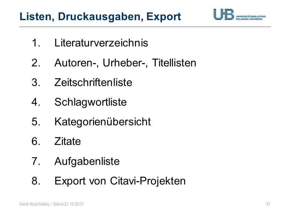 Listen, Druckausgaben, Export Gerdi Koschatzky | Stand 21.10.201331 1.Literaturverzeichnis 2.Autoren-, Urheber-, Titellisten 3.Zeitschriftenliste 4.Sc