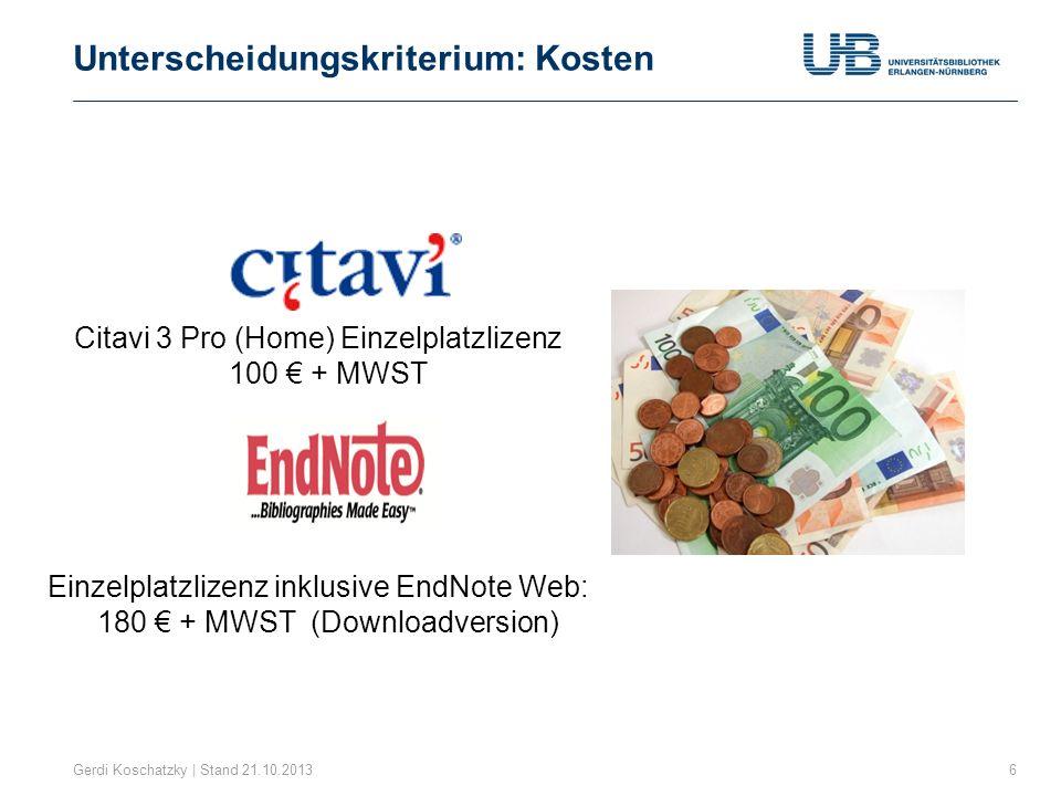 Unterscheidungskriterium: Kosten Gerdi Koschatzky | Stand 21.10.20136 Citavi 3 Pro (Home) Einzelplatzlizenz 100 + MWST Einzelplatzlizenz inklusive End