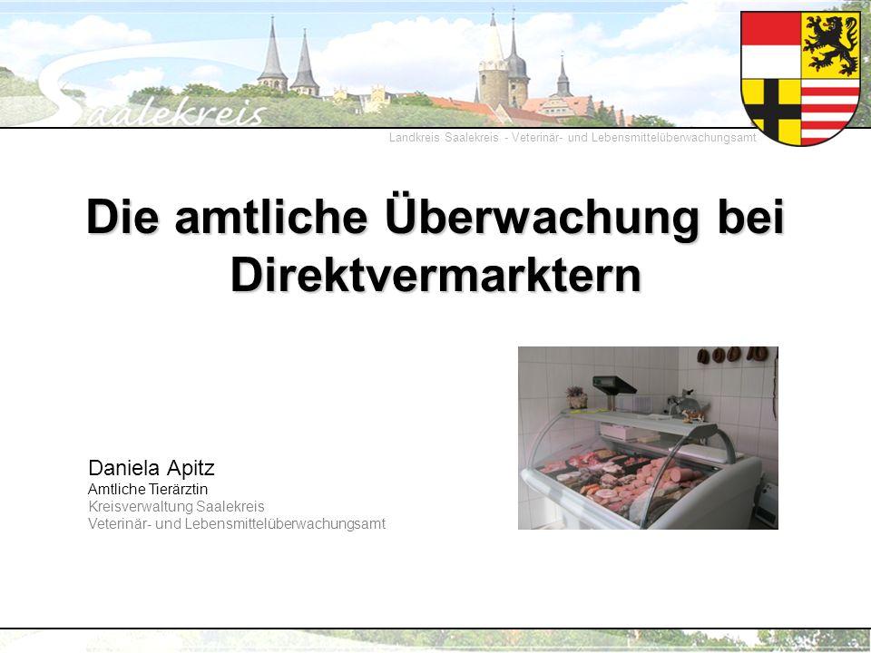 Landkreis Saalekreis - Veterinär- und Lebensmittelüberwachungsamt Die amtliche Überwachung bei Direktvermarktern Daniela Apitz Amtliche Tierärztin Kre