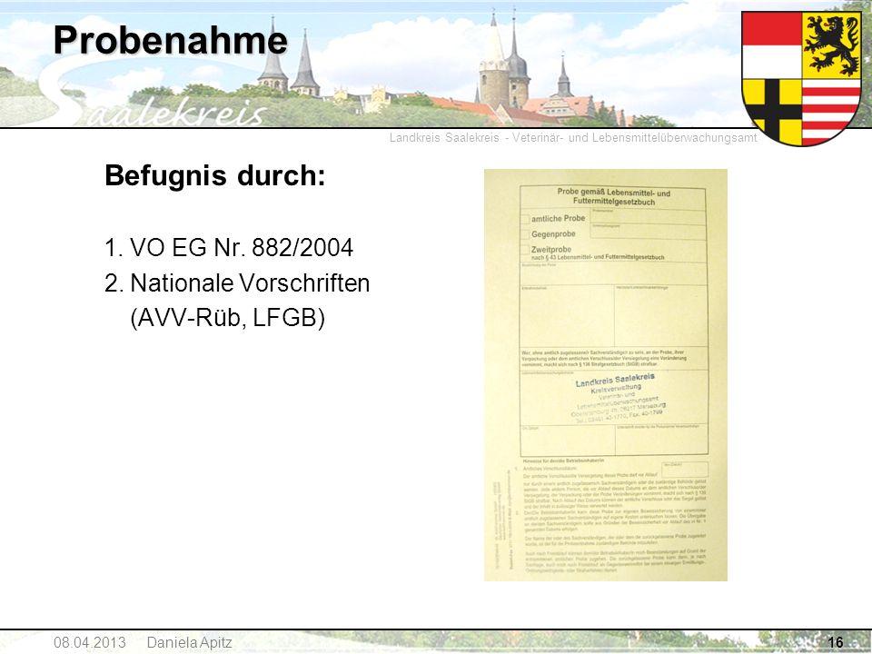 Landkreis Saalekreis - Veterinär- und Lebensmittelüberwachungsamt Probenahme Befugnis durch: 1.VO EG Nr. 882/2004 2.Nationale Vorschriften (AVV-Rüb, L