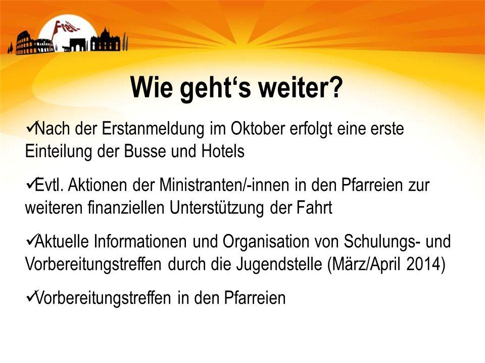 Wie gehts weiter? Nach der Erstanmeldung im Oktober erfolgt eine erste Einteilung der Busse und Hotels Evtl. Aktionen der Ministranten/-innen in den P