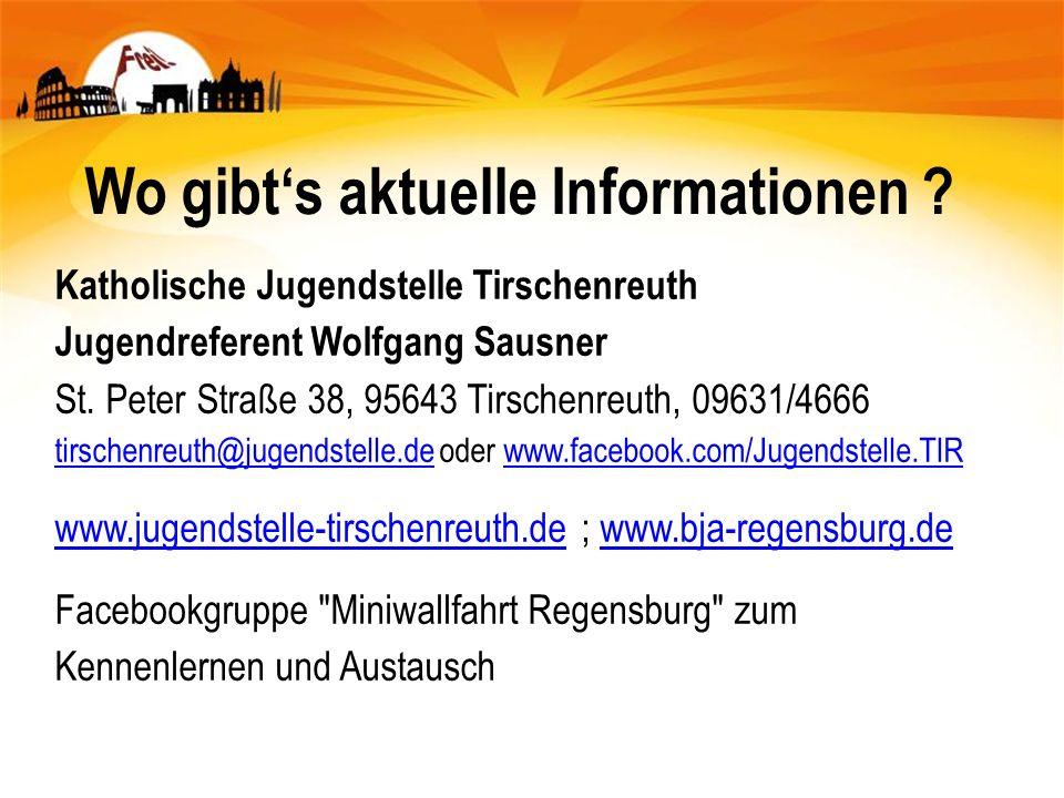 Wo gibts aktuelle Informationen ? Katholische Jugendstelle Tirschenreuth Jugendreferent Wolfgang Sausner St. Peter Straße 38, 95643 Tirschenreuth, 096