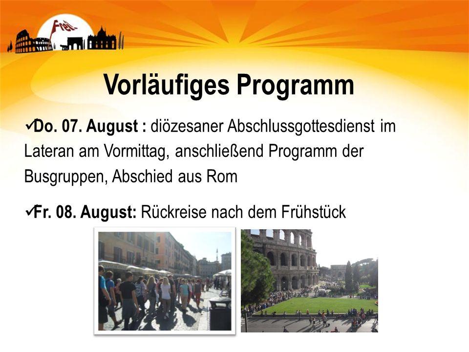 Do. 07. August : diözesaner Abschlussgottesdienst im Lateran am Vormittag, anschließend Programm der Busgruppen, Abschied aus Rom Fr. 08. August: Rück