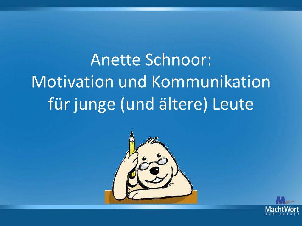 Anette Schnoor: Motivation und Kommunikation für junge (und ältere) Leute