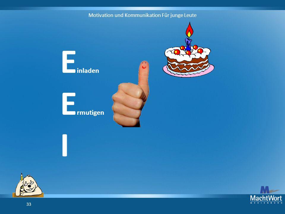 Motivation und Kommunikation Für junge Leute 33 E inladen E rmutigen I